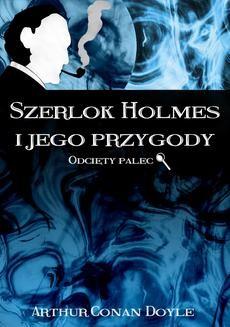 Chomikuj, ebook online Szerlok Holmes i jego przygody. Odcięty palec. Arthur Conan Doyle