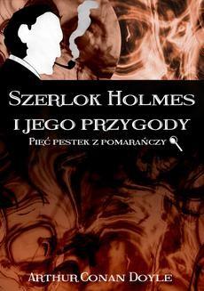 Chomikuj, ebook online Szerlok Holmes i jego przygody. Pięć pestek z pomarańczy. Doyle Arthur Conan