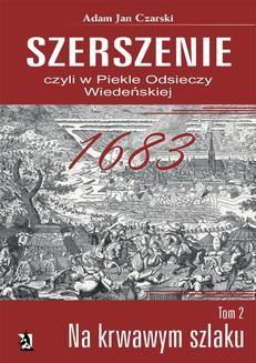 """Chomikuj, ebook online """"Szerszenie"""" czyli """"W piekle Odsieczy Wiedeńskiej"""" tom II """"Na krwawym szlaku"""". Adam Jan Czarski"""