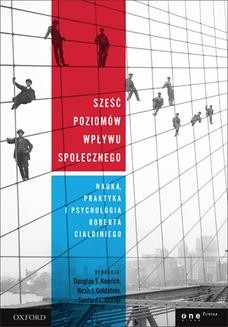 Chomikuj, ebook online Sześć poziomów wpływu społecznego. Nauka, praktyka i psychologia Roberta Cialdiniego. Douglas T. Kenrick
