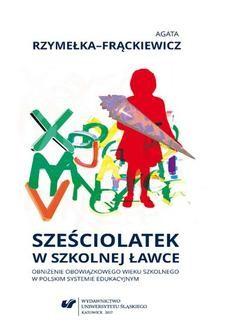 Chomikuj, pobierz ebook online Sześciolatek w szkolnej ławce – obniżenie obowiązkowego wieku szkolnego w polskim systemie edukacyjnym. Agata Rzymełka-Frąckiewicz