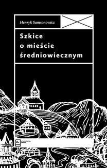 Chomikuj, ebook online Szkice o mieście średniowiecznym. Henryk Samsonowicz