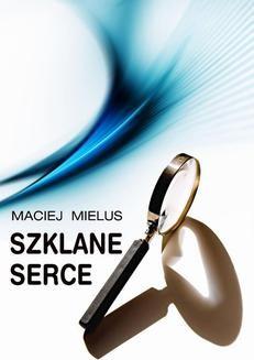 Chomikuj, ebook online Szklane serce. Maciej Mielus