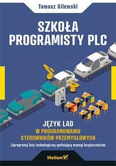 Chomikuj, ebook online Szkoła programisty PLC. Język LAD w programowaniu sterowników przemysłowych. Tomasz Gilewski