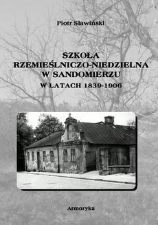 Chomikuj, ebook online Szkoła rzemieślniczo-niedzielna w Sandomierzu w latach 1839-1906. Piotr Sławiński