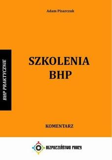 Chomikuj, pobierz ebook online Szkolenia BHP. Komentarz. Adam Pisarczuk