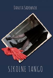 Chomikuj, ebook online Szkolne tango. Danuta Sadownik