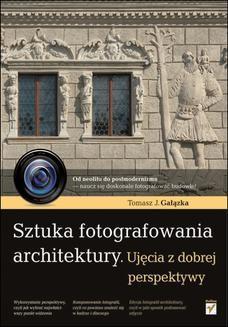 Chomikuj, ebook online Sztuka fotografowania architektury. Ujęcia z dobrej perspektywy. Tomasz Gałązka