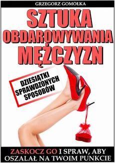 Chomikuj, pobierz ebook online Sztuka Obdarowywania Mężczyzn. Grzegorz Gomółka