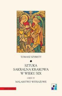 Chomikuj, pobierz ebook online Sztuka sakralna Krakowa w wieku XIX. Część IV. Malarstwo witrażowe. Tomasz Szybisty