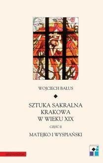 Chomikuj, ebook online Sztuka sakralne Krakowa w wieku XIX. Cz. II. Matejko i Wyspiański. Wojciech Bałus