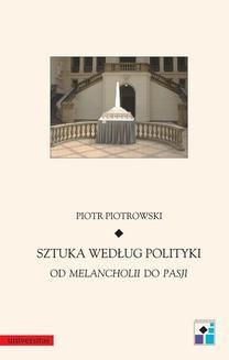 Chomikuj, ebook online Sztuka według polityki. Od Melancholii do Pasji. Piotr Piotrowski