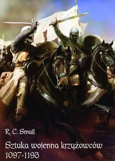 Chomikuj, ebook online Sztuka wojenna krzyżowców 1097-1193. R.C. Smail