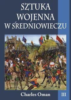 Chomikuj, ebook online Sztuka wojenna w średniowieczu. Tom III. Charles Oman