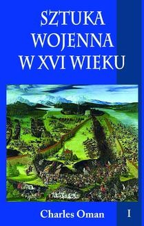Chomikuj, pobierz ebook online Sztuka wojenna w XVI wieku tom I. Charles Oman