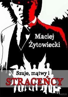 Chomikuj, pobierz ebook online Szuje, mątwy i straceńcy. Maciej Żytowiecki