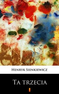 Chomikuj, pobierz ebook online Ta trzecia. Henryk Sienkiewicz