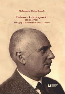 Chomikuj, ebook online Tadeusz Czapczyński (1884-1958). Pedagog – literaturoznawca – literat. Małgorzata Gajak-Toczek