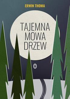 Chomikuj, ebook online Tajemna mowa drzew. Erwin Thoma