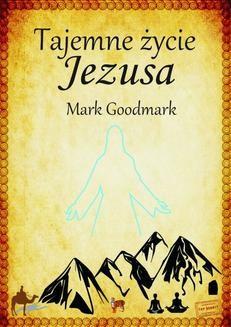 Chomikuj, ebook online Tajemne życie Jezusa. Mark Goodmark