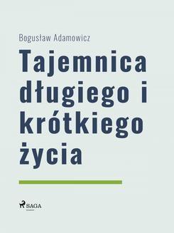 Chomikuj, ebook online Tajemnica długiego i krótkiego życia. Bogusław Adamowicz null