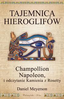 Chomikuj, ebook online Tajemnica hieroglifów. Champollion, Napoleon i odczytanie Kamienia z Rosetty. Daniel Meyerson