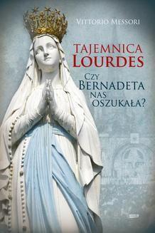Chomikuj, ebook online Tajemnica Lourdes. Czy Bernadeta nas oszukała?. Vittorio Messori