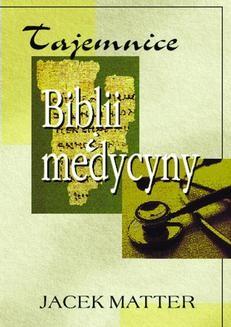Chomikuj, ebook online Tajemnice Biblii i medycyny. Jacek Matter