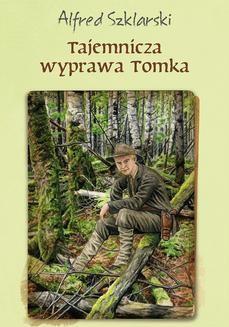 Chomikuj, ebook online Tajemnicza wyprawa Tomka (t.5). Alfred Szklarski