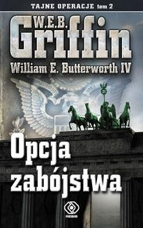 Chomikuj, ebook online Tajne operacje (Tom 2). Opcja zabójstwa. W.E.B. Griffin