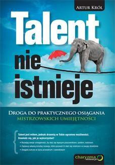 Chomikuj, ebook online Talent nie istnieje. Droga do praktycznego osiągania mistrzowskich umiejętności. Artur Król