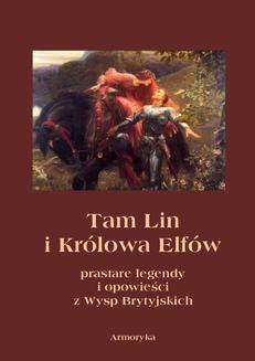 Chomikuj, ebook online Tam Lin i Królowa Elfów. Prastare podania, legendy i opowieści z wysp brytyjskich. Andrzej Sarwa