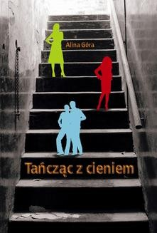 Chomikuj, ebook online Tańcząc z cieniem. Alina Góra
