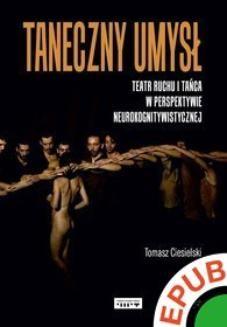 Ebook Taneczny umysł. Teatr ruchu i tańca w perspektywie neurokognitywistycznej pdf