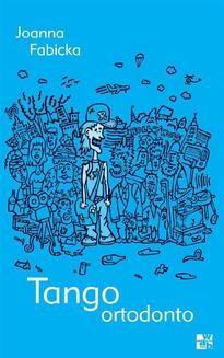Chomikuj, pobierz ebook online Tango ortodonto. Joanna Fabicka