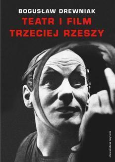 Chomikuj, ebook online Teatr i film Trzeciej Rzeszy. W systemie hitlerowskiej propagandy. Bogusław Drewniak
