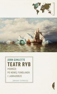 Chomikuj, ebook online Teatr ryb. Podróże po Nowej Fundlandii i Labradorze. John Gimlette