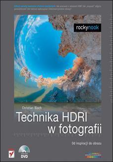 Chomikuj, ebook online Technika HDRI w fotografii. Od inspiracji do obrazu. Christian Bloch