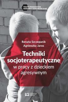 Chomikuj, ebook online Techniki soscjoterapeutyczne w pracy z dzieckiem agresywnym. Agnieszka Jaros