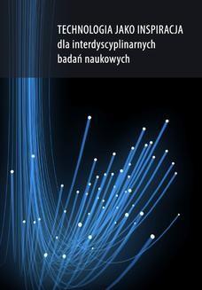 Chomikuj, pobierz ebook online Technologia jako inspiracja dla interdyscyplinarnych badań naukowych. red. Dorota Nowalska-Kapuścik