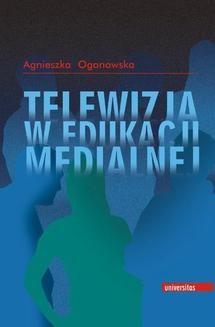 Chomikuj, ebook online Telewizja w edukacji medialnej. Agnieszka Ogonowska