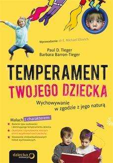 Chomikuj, ebook online Temperament Twojego dziecka. Wychowywanie w zgodzie z jego naturą. Paul D. Tieger