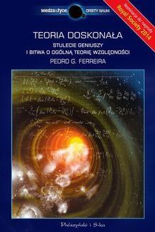 Chomikuj, ebook online Teoria doskonała. Stulecie geniuszy i bitwa o ogólną teorię względności. Pedro G. Ferreira