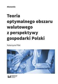 Chomikuj, ebook online Teoria optymalnego obszaru walutowego z perspektywy gospodarki Polski. Katarzyna Piłat