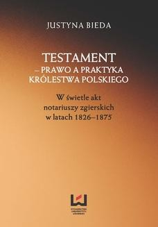 Chomikuj, ebook online Testament – prawo a praktyka Królestwa Polskiego. W świetle akt notariuszy zgierskich w latach 1826–1875. Justyna Bieda