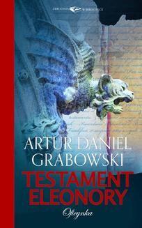 Chomikuj, ebook online Testament Eleonory. Artur Daniel Grabowski