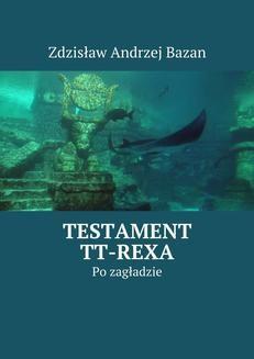 Chomikuj, ebook online Testament TT-Rexa. Zdzisław Bazan