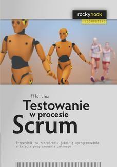 Chomikuj, ebook online Testowanie w procesie Scrum. Tilo Linz