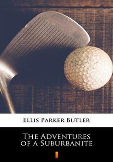 Chomikuj, ebook online The Adventures of a Suburbanite. Ellis Parker Butler