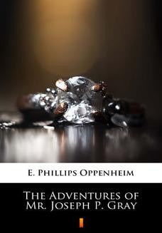Chomikuj, ebook online The Adventures of Mr. Joseph P. Gray. E. Phillips Oppenheim